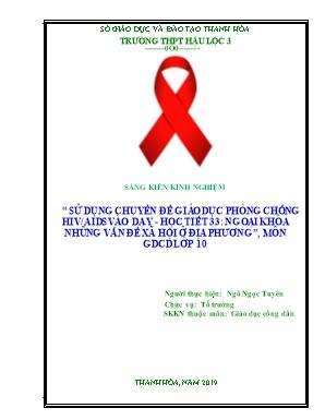 SKKN Sử dụng chuyền đề giáo dục phòng chống hiv/aids vào dạy - Học tiết 33: ngoại khóa những vấn đề xã hội ở địa phương, môn GDCD lớp 10