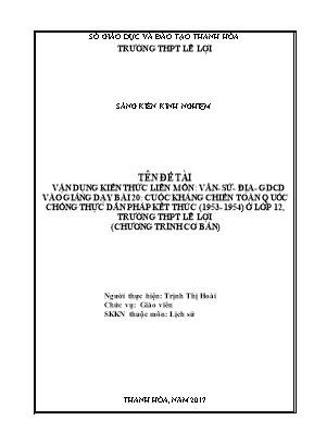 SKKN Vận dụng kiến thức liên môn: Văn- Sử - Địa - GDCD vào giảng dạy bài 20: Cuộc kháng chiến toàn quốc chống thực dân pháp kết thúc (1953 - 1954) ở lớp 12, trường thpt Lê Lợi (chương trình cơ bản)