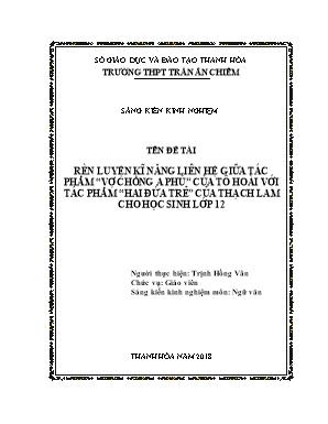 SKKN Rèn luyện kĩ năng liên hệ giữa tác phẩm Vợ chồng A Phủ của Tô Hoài với tác phẩm Hai đứa trẻ của Thạch Lam cho học sinh lớp 12